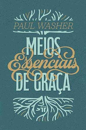Meios Essenciais de Graça / Paul Washer