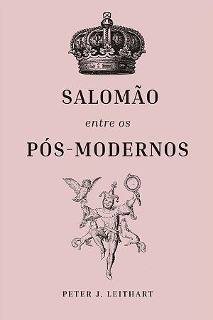 Salomão entre os pós-modernos / Peter Leithart