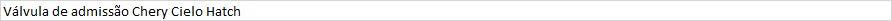Válvula de admissão Chery Cielo Hatch