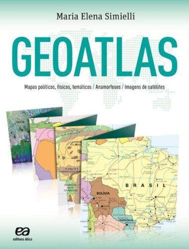 Geoatlas. Mapas Políticos, Físicos, Temáticos, Anamorfoses e Imagens de Satélites
