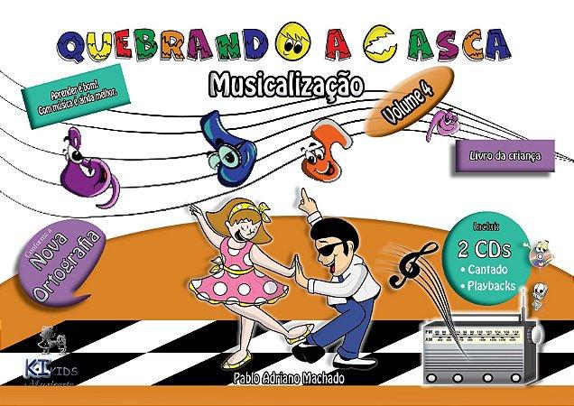 Quebrando a Casca - Musicalização Infantil Volume 4 - 1º Ano