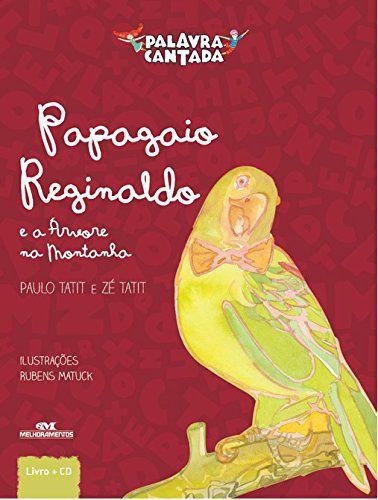 Palavra Cantada - Papagaio Reginaldo e a Árvore da Montanha
