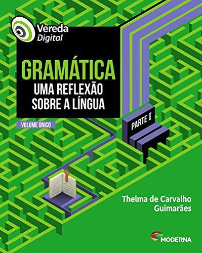 Vereda Digital - Gramática - Uma Reflexão Sobre a Língua - Volume Único