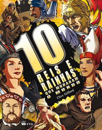 10 reis e rainhas que mudaram o mundo