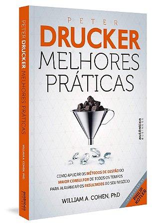 Peter Drucker: Melhores práticas: Como Aplicar os Métodos de Gestão do Maior Consultor de Todos os Tempos