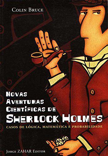 Novas Aventuras Científicas De Sherlock Holmes - Casos De Lógica, Matemática E Probabilidade