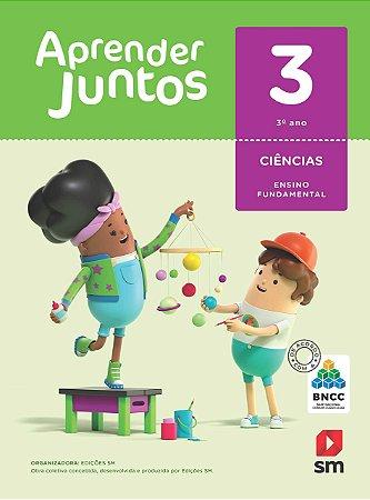 Aprender Juntos - Ciências 3 - Edição 2018 - BNCC