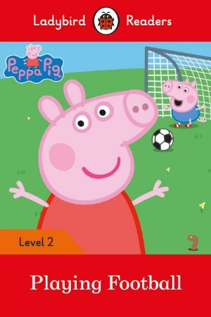 Peppa Pig: Playing Football - Ladybird Readers - Level 2