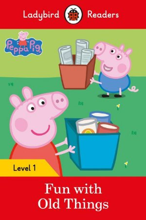 Peppa Pig: Fun with Old Things - Ladybird Readers - Level 1