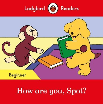 How are you, Spot? - Ladybird Readers - Level Beginner