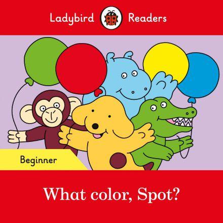 What color, Spot? - Ladybird Readers - Level Beginner