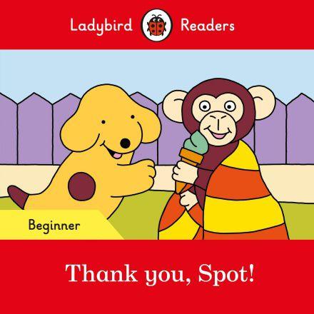 Thank you, Spot! - Ladybird Readers - Level Beginner