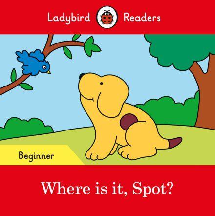 Where is it, Spot! - Ladybird Readers - Level Beginner