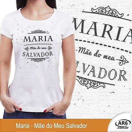 Camiseta Maria - Mãe do Meu Salvador
