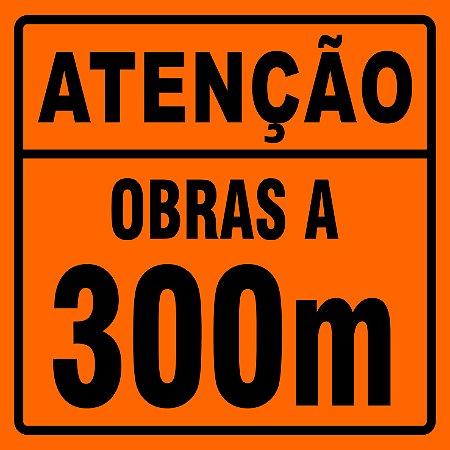 PLACA SINALIZAÇÃO DE OBRAS - ATENÇÃO OBRAS A 300 METROS