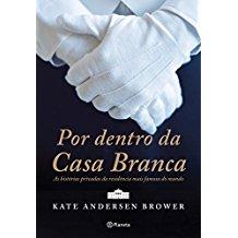 POR DENTRO DA CASA BRANCA - AS HISTORIAS PRIVADAS DA RESIDENCIA MAIS FAMOSA