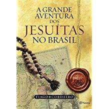 GRANDE AVENTURA DOS JESUITAS NO BRASIL, A