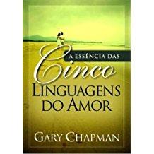 ESSENCIA DAS CINCO LINGUAGENS DO AMOR, A