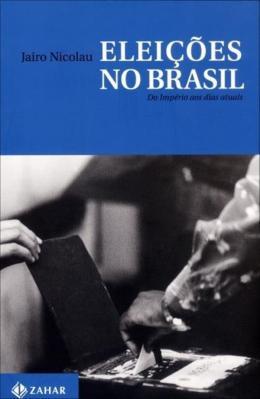 ELEICOES NO BRASIL - DO IMPERIO AOS DIAS ATUAIS
