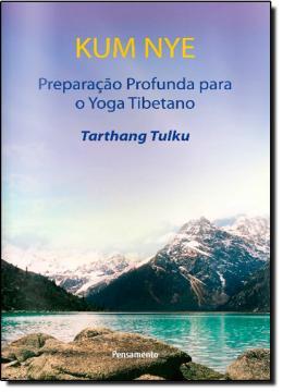 Kum Nye - Preparação Profunda Para o Yoga Tibetano