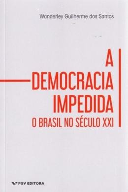 DEMOCRACIA IMPEDIDA , A  -  O BRASIL NO SECULO XX