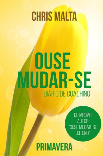 OUSE MUDAR-SE - DIARIO DE COACHING - PRIMAVERA