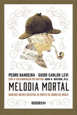 MELODIA MORTAL - SHERLOCK HOLMES INVESTIGA AS MORTES DE GENIOS DA MUSICA