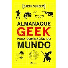 ALMANAQUE GEEK P/ DOMINACAO DO MUNDO