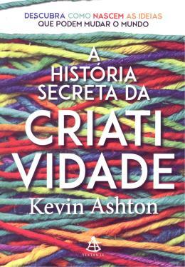 HISTORIA SECRETA DA CRIATIVIDADE, A
