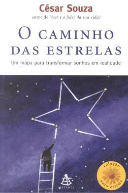 CAMINHO DAS ESTRELAS, O - UM MAPA PARA TRANSFORMAR SONHOS EM REALIDADE
