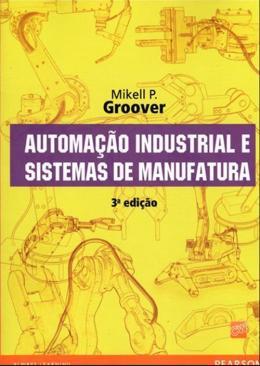 AUTOMACAO INDUSTRIAL E SISTEMAS DE MANUFATURA - 3ª ED