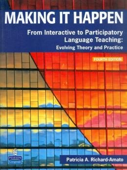 MAKING IT HAPPEN FROM INTERACTIVE TO PARTICIPATORY LANGUAGE TEACHING - 4TH ED