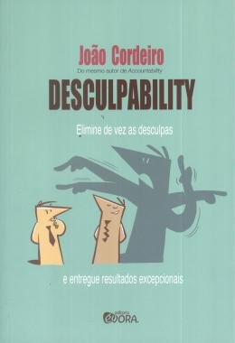 DESCULPABILITY - ELIMINE DE VEZ AS DESCULPAS E ENTREGUE RESULTADOS EXCEPCIONAIS