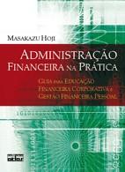 ADMINISTRACAO FINANCEIRA NA PRATICA - GUIA PARA EDUCACAO FINANCEIRA CORPORA