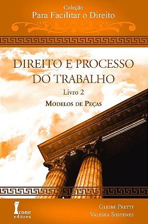 DIREITO E PROCESSO DO TRABALHO - MODELOS DE PECAS - LIVRO 2