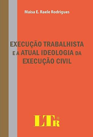 EXECUCAO TRABALHISTA E A ATUAL IDEOLOGIA DA EXECUCAO CIVIL