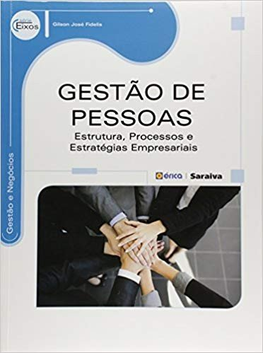 GESTAO DE PESSOAS - ESTRUTURA, PROCESSOS E ESTRATEGIAS EMPRESARIAIS