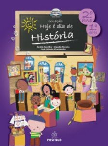 HOJE E DIA DE HISTORIA - 2° ANO/1 SERIE - COL. HOJE E DIA DE HISTORIA