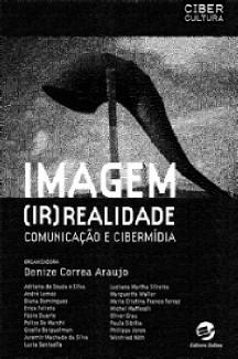 IMAGEM (IR)REALIDADE - COMUNICACAO E CIBERMIDIA