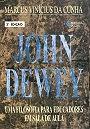 JOHN DEWEY - UMA FILOSOFIA PARA EDUCADORES EM SALA DE AULA - COL. EDUCACAO