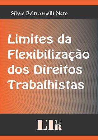 LIMITES DA FLEXIBILIZACAO DOS DIREITOS TRABALHISTAS