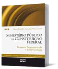 MINISTERIO PUBLICO NA CONSTITUICAO FEDERAL -  DOUTRINA ESQUEMATIZADA E JURI