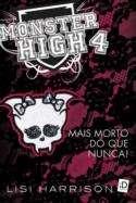 MONSTER HIGH 4 - MAIS MORTOS DO QUE NUNCA!