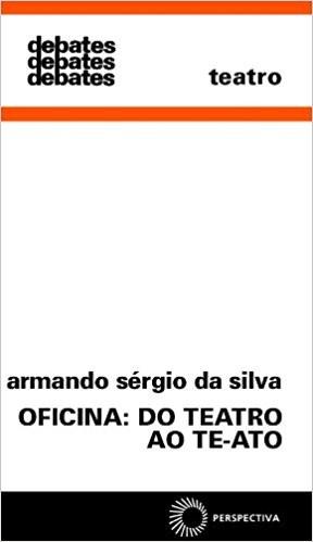OFICINA: DO TEATRO AO TE-ATO - COL. DEBATES 175