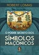 PODER SECRETO DOS SIMBOLOS MACONICOS, O