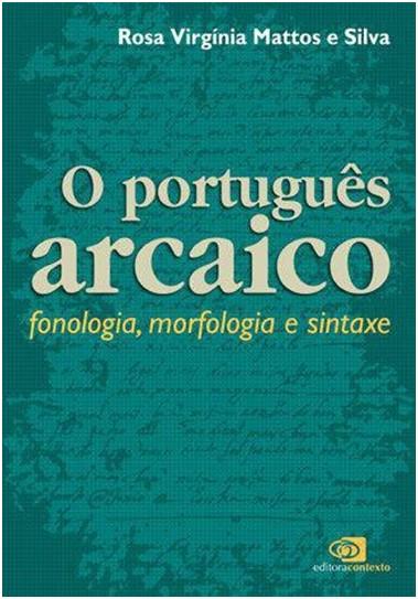 PORTUGUES ARCAICO, O: FONOLOGIA, MORFOLOGIA E SINTAXE