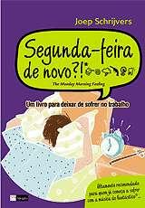 SEGUNDA-FEIRA DE NOVO?! - UM LIVRO PARA DEIXAR DE SOFRER NO TRABALHO