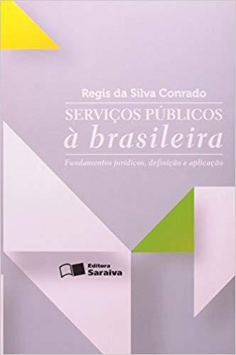 SERVICOS PUBLICOS A BRASILEIRA - FUNDAMENTOS JURIDICOS, DEFINICAO E APLICAC