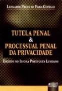 TUTELA PENAL & PROCESSUAL PENAL DA PRIVACIDADE