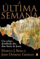 ULTIMA SEMANA, A -  UM RELATO DETALHADO DOS DIAS FINAIS DE JESUS